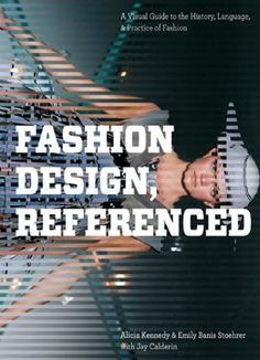 Fashion Design Referenced A Visual Guide To The History Language And Practice Of PDF