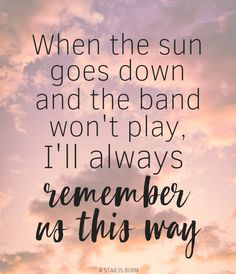 Remember Us This Way // A Star is Born A Star is Born Quotes Lyrics from Remember Us This Way Lady Gaga Bradley Cooper Messages from A Star is Born New Quotes, Family Quotes, Happy Quotes, Quotes To Live By, Funny Quotes, Inspirational Quotes, Heart Quotes, Remember Quotes, Change Quotes