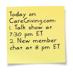 Join us!  Talk show: www.blogtalkradio.com/caregiving  New member chat: www.caregiving.com/new-member-chat-2/