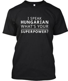 I speak Hungarian which is one of the world's most difficult languages.