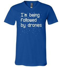 I'm Being Followed by Drones Unisex V-Neck T-Shirt