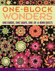 One-Block Wonders: One Fabric, One Shape, One-of-a-Kind Quilts by Maxine Rosenthal http://www.amazon.com/dp/1571203222/ref=cm_sw_r_pi_dp_yG4wvb12YJ1Y9