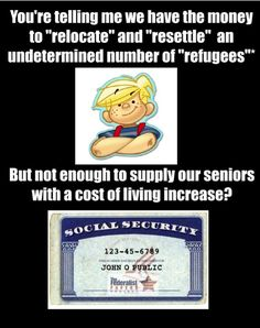 "Seniors,homeless and disabled Americans,our Veterans,children in rural areas who have little chance at an education,etc etc...yet teh g00berment rushes to take in every other country's ""refugees""...."