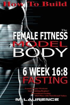 5d953511f58 How To Create The Female Fitness Model Body: six Week 16:eight Fasting  Exercise