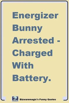 Energizer Bunny Arrested - Charged With Battery.  Click The Pin For More Funny Quotes. Share the Cheer - Please Re-Pin. #funny #funnyquotes #quotes #quotestoliveby #dailyquote #joke #coolnsmart