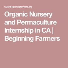 Organic Nursery and Permaculture Internship in CA | Beginning Farmers