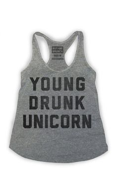 I don't know what this means, but I like it. young drunk unicorn tank