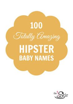 100 Totally Amazing Hipster Baby Names | The Stir