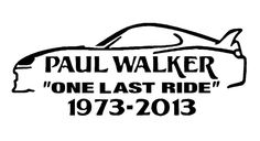 Paul Walker One Last Ride Car  JDM Novelty Vinyl Decal Sticker Fast And Furious