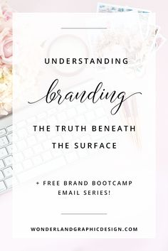 Understanding Branding: The Truth Beneath The Surface. It's so much more than a logo! Brand identity, brand design, brand voice, content marketing, social media marketing, female entrepreneurs, bloggers, business owners, small business branding.