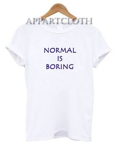 Normal is Boring Funny Shirts, Funny T Shirts For Guys, Funny Birthday Shirts For Adults, Funny Shirts For Guys, cheap Funny America Shirts Cool Graphic Tees, Cool Tees, Funny Sweatshirts, Funny Tees, Minimal Fashion, Minimal Style, Bored Funny, Funny America Shirts, Normal Is Boring