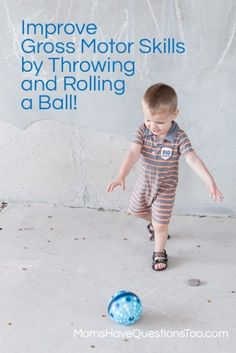 Throw and Chase a Ball for Gross Motor Development - Moms Have Questions Too