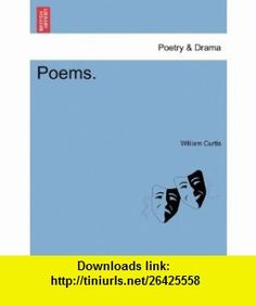 Poems. (9781241119669) William Curtis , ISBN-10: 124111966X  , ISBN-13: 978-1241119669 ,  , tutorials , pdf , ebook , torrent , downloads , rapidshare , filesonic , hotfile , megaupload , fileserve