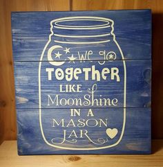 We Go Together Like Moonshine In A Mason Jar pallet sign - Kelly Belly Boo-tique