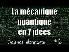 La mécanique quantique en 7 idées — Science étonnante #16 - YouTube