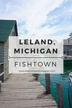 Get lost in the 100 year old history of Fishtown in Leland, Michigan