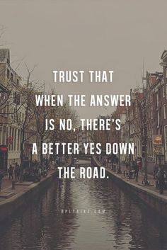 Trust that when the answer is no, there's a better yes down the road. #wisdom #affirmations