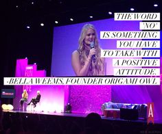 """""""The word 'no' is something you have to take with a positive attitude."""" - Bella Weems founder of @OrigamiOwl #FunFearlessLife"""