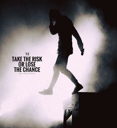 Take the risk or lose the chance..