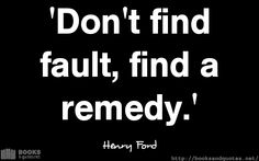 Henry Ford Dont find fault find a Good Life Quotes, Life Is Good, Henry Ford, How I Feel, Remedies, Wisdom, Feelings, Books, Libros