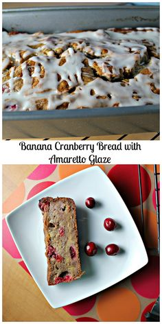 This banana cranberry bread with amaretto glaze has bursts of fruitiness in every bite!