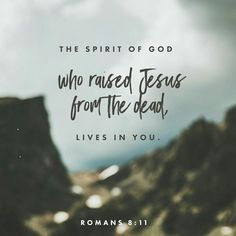 But if the Spirit of him that raised up Jesus from the dead dwell in you, he that raised up Christ from the dead shall also quicken your mortal bodies by his Spirit that dwelleth in you.  Romans 8:11 KJV