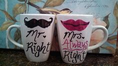 DIY Mr Right and Mrs Always Right mugs! Write on ceramic mugs with sharpies then bake in oven at 350° for 30 min. Then writing stays on mugs after washing :)