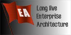 Enterprise Architecture is dead! Long live Enterprise Architecture.