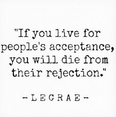 Dont live for others acceptance
