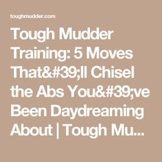 Tough Mudder Training: 5 Moves That'll Chisel the Abs You've Been Daydreaming About   Tough Mudder