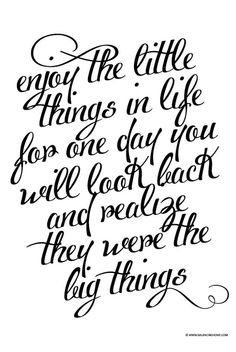 """""""Enjoy the little things in life, for one day you will look back and realize they were the big things."""" — Kurt Vonnegut"""