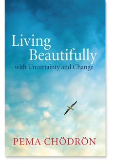 Living Beautifully with Uncertainty and Change (Pema Chodron) -- Pema's newest book...just diving in...perfect for the New Year! :)