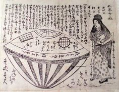 Japan-1803 One of the first modern UFO stories comes from Japan. This is the story of Utsuro-Bune, a mysterious alien woman who appeared suddenly from the depths of the Pacific Ocean on a round ship. A detailed study of paintings from the era of the Utsuru-Bune reveals an object that resembles a flying saucer, similar to those seen today. A pale, redheaded woman was inside the ship, wearing soft, light clothing clutching a box. Where did she come from? What was in the box? Nobody knows.