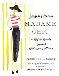 Lessons from Madame Chic: 20 Stylish Secrets I Learned While Living in Paris by Jennifer L. Scott http://smile.amazon.com/dp/1451699379/ref=cm_sw_r_pi_dp_W.RFvb19G0H23