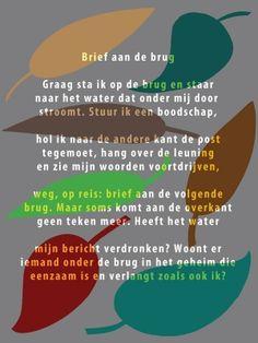 Aan de muur - Poëzieposters - poëzieposter met gedicht Brief aan de brug van Ted van Lieshout Inspirational Poems, Funny Thoughts, Verses, Ted, Writing, Words, Palms, School, Quotes
