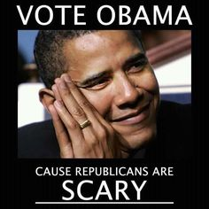 Obama/Biden 2012. Because Republicans are scary. It honestly does scare me how stupid they can be.