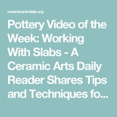 Pottery Video of the Week: Working With Slabs - A Ceramic Arts Daily Reader Shares Tips and Techniques for Slab Built Pottery Ceramic Clay, Ceramic Pottery, Ceramic Arts Daily, Clay Making, Clay Videos, Coil Pots, Pottery Videos, How To Make Clay, Pottery Tools