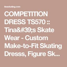 COMPETITION DRESS TS570 :: Tina's Skate Wear - Custom Make-to-Fit Skating Dresss, Figure Skating Dresses, Baton Twirling/Dance Costumes.