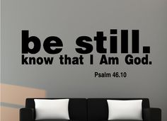 Psalm 46:10 Be Still...#3 Religious Wall Decal Quotes.For more information:http://creativewallquotes.com/bible-verse-c-65/psalm-4610-be-still3-religious-wall-decal-quotes-p-361.html?zenid=41fb02cf21fd387d50c2f82ebe72878d