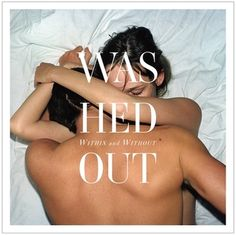 Washed Out: Within and Without