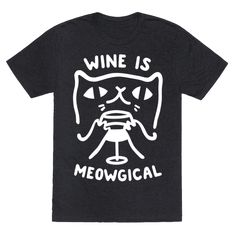 Wine is Meowgical - This funny cat shirt is a great new apparel addition to every wine loving cat owner's wardrobe! Whether you prefer red or white, tabby or siamese, get some laughs from other cat moms and dads with this shirt. Perfect fro spending romantic nights drinking wine with your cat.
