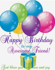Best Birthday Quotes : Happy Birthday to my Awesome Friend! God bless you with love and joy. Happy Birthday Wishes Cards, Happy Birthday Friend, Birthday Blessings, Happy Birthday Pictures, Birthday Fun, Happy Birthday Beautiful Friend, Happy Birthdays, Sister Birthday, Birthday Wishes Quotes