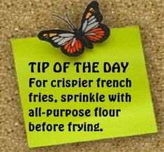 For crispier fresh fries, sprinkle with flour before frying