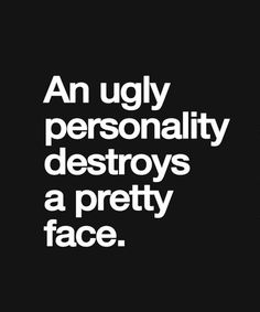 Ugly Personality – True Life Quote