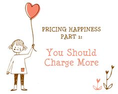 Part 1: Why undercharging is harmful, and why charging what you're worth is vital.