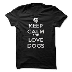 Keep Calm And Love Dogs T-Shirt Hoodie Sweatshirts ooa. Check price ==► http://graphictshirts.xyz/?p=104178