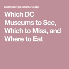 Which DC Museums to See, Which to Miss, and Where to Eat