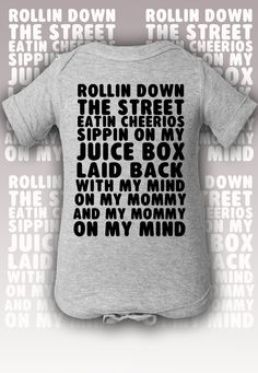 Rollin down the street eatin cheerios sippin on my juice box laid back with my mind on my mommy and my mommy on my mind. Funny baby Onesies -