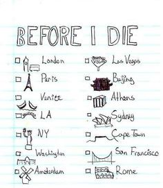 Before I die......  ( San Francisco, LA, Washington  & Las Vegas done! )  Oh the places I'll go!