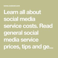 Learn all about social media service costs. Read general social media service prices, tips and get free marketing service estimates. CostOwl.com